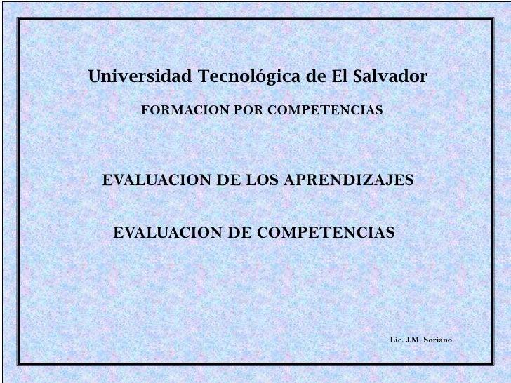 Universidad Tecnológica de El Salvador     FORMACION POR COMPETENCIAS EVALUACION DE LOS APRENDIZAJES  EVALUACION DE COMPET...