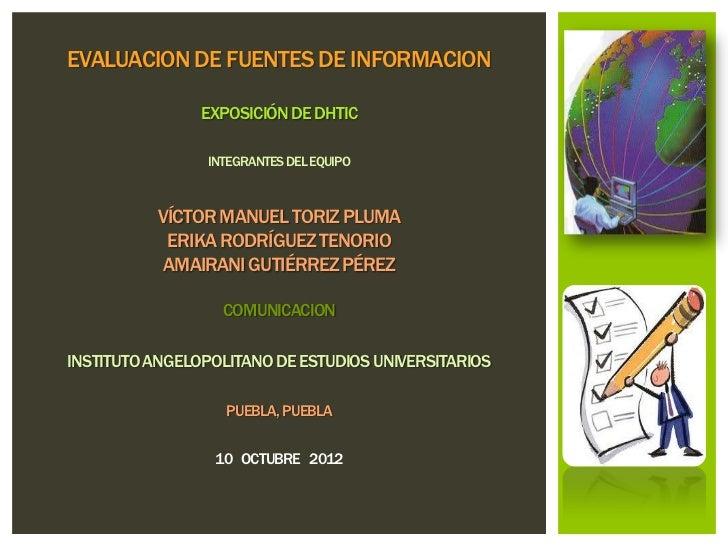 EVALUACION DE FUENTES DE INFORMACION                EXPOSICIÓN DE DHTIC                INTEGRANTES DEL EQUIPO          VÍC...
