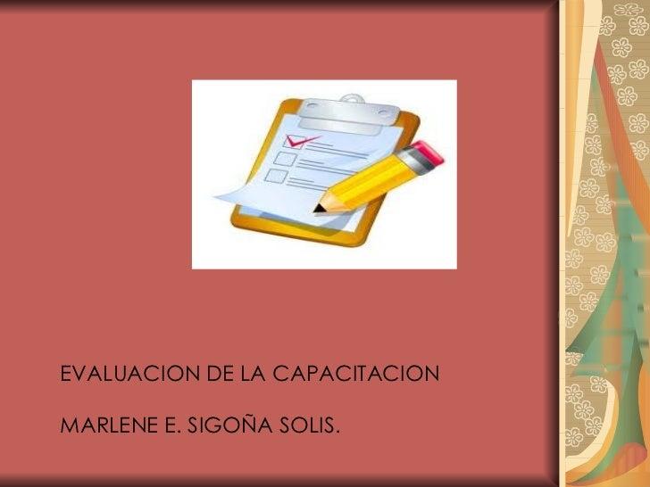 EVALUACION DE LA CAPACITACIONMARLENE E. SIGOÑA SOLIS.