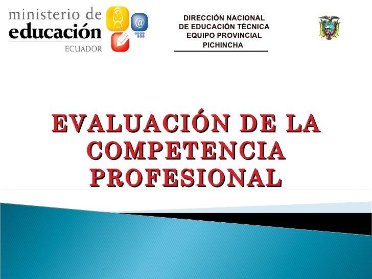 DIRECCIÓN NACIONAL       DE EDUCACIÓN TÉCNICA         EQUIPO PROVINCIAL            PICHINCHAEVALUACIÓN DE LA  COMPETENCIA ...