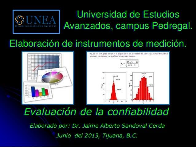 Elaborado por: Dr. Jaime Alberto Sandoval CerdaJunio del 2013, Tijuana, B.C.Evaluación de la confiabilidadUniversidad de E...