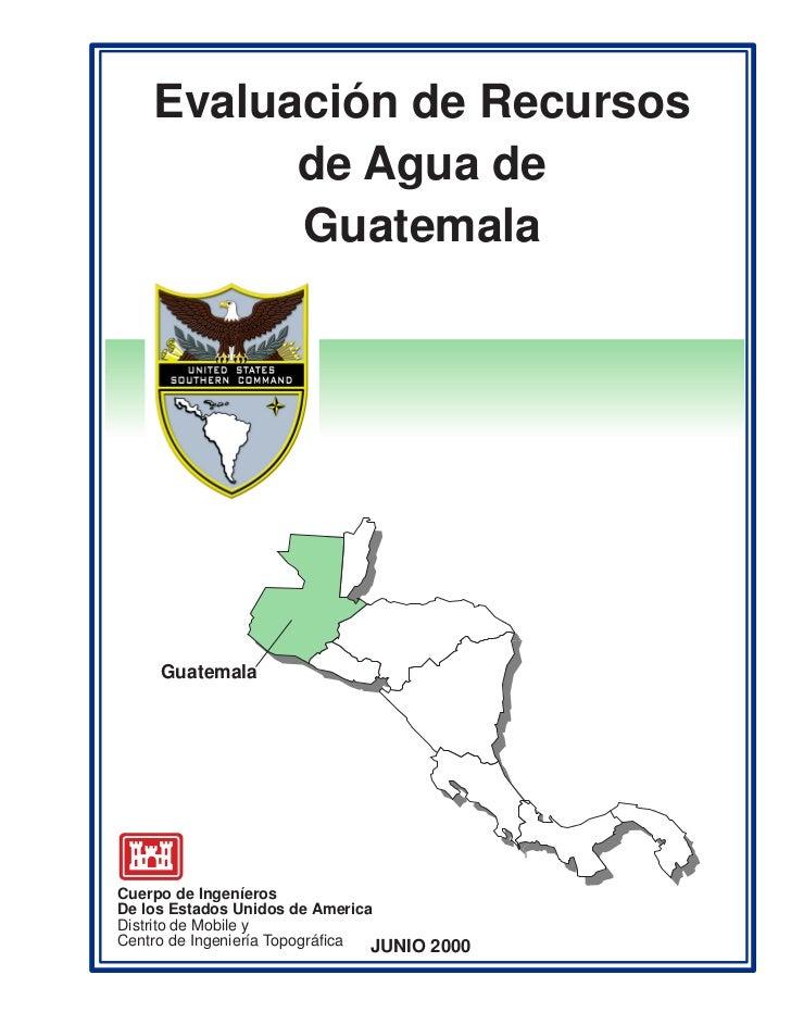Evaluación de Recursos          de Agua de          Guatemala     GuatemalaCuerpo de IngeníerosDe los Estados Unidos de Am...