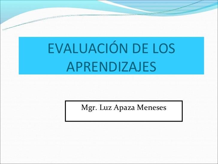 EVALUACIÓN DE LOS  APRENDIZAJES    Mgr. Luz Apaza Meneses