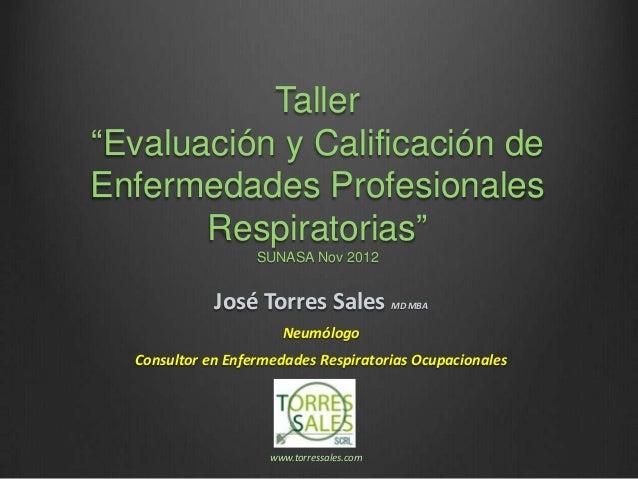 """Taller""""Evaluación y Calificación deEnfermedades Profesionales       Respiratorias""""                   SUNASA Nov 2012      ..."""