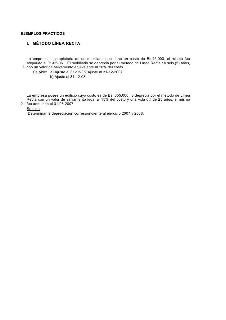 EJEMPLOS PRACTICOS     I. MÉTODO LÍNEA RECTA      La empresa es propietaria de un mobiliario que tiene un costo de Bs.45.0...
