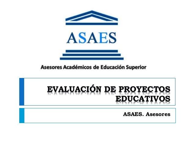 EVALUACIÓN DE PROYECTOS EDUCATIVOS ASAES. Asesores