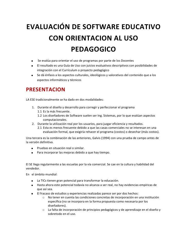 EVALUACIÓN DE SOFTWARE EDUCATIVO CON ORIENTACION AL USO PEDAGOGICO<br /> Se evalúa para orientar el uso de programas por p...
