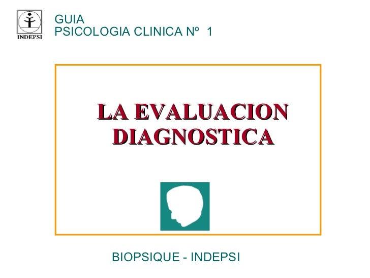 LA EVALUACION DIAGNOSTICA GUIA  PSICOLOGIA CLINICA Nº  1 BIOPSIQUE - INDEPSI