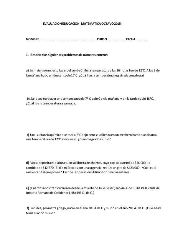 EVALUACIONEDUCACION MATEMATICA OCTAVO2015- NOMBRE…………………………………………………………………CURSO…………………….FECHA…………… 1.- Resolverlos siguien...