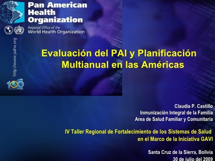 Evaluación del PAI y Planificación Multianual en las Américas Claudia P. Castillo Inmunización Integral de la Familia Area...