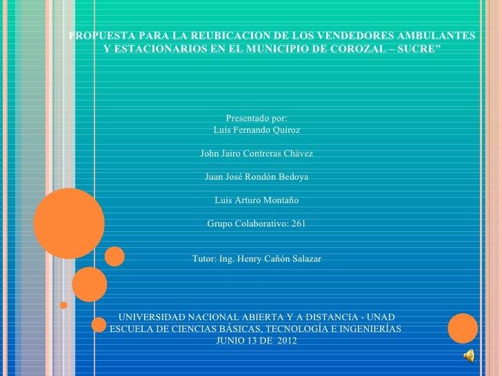 """PROPUESTA PARA LA REUBICACION DE LOS VENDEDORES AMBULANTES     Y ESTACIONARIOS EN EL MUNICIPIO DE COROZAL – SUCRE""""        ..."""