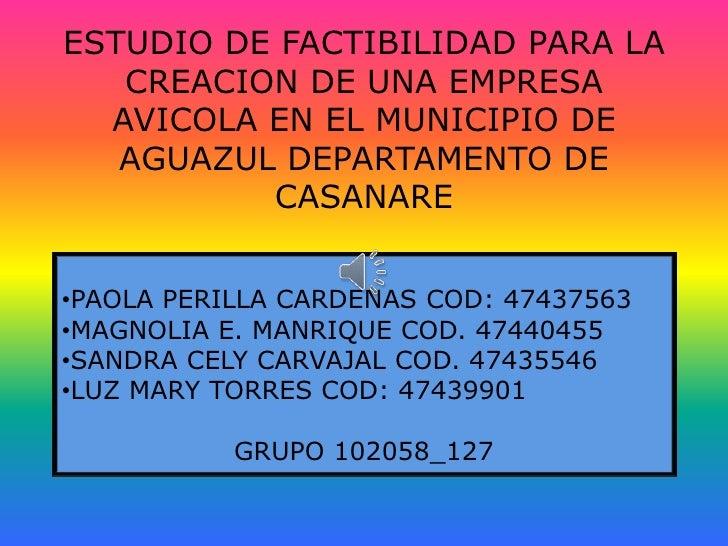 ESTUDIO DE FACTIBILIDAD PARA LA   CREACION DE UNA EMPRESA  AVICOLA EN EL MUNICIPIO DE   AGUAZUL DEPARTAMENTO DE          C...