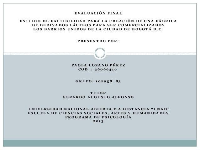 EVALUACIÓN FINAL ESTUDIO DE FACTIBILIDAD PARA LA CREACIÓN DE UNA FÁBRICA DE DERIVADOS LÁCTEOS PARA SER COMERCIALIZADOS LOS...