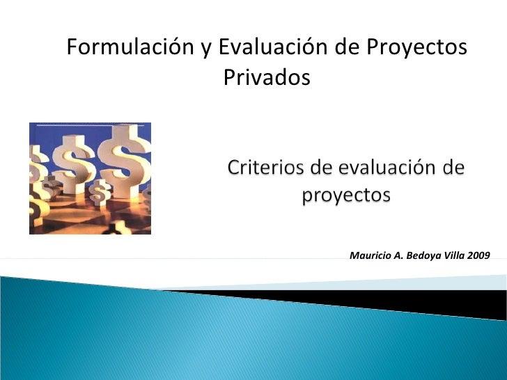 Formulación y Evaluación de Proyectos Privados Mauricio A. Bedoya Villa 2009
