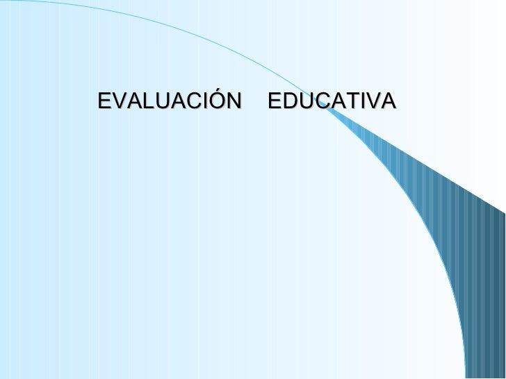 EVALUACIÓN  EDUCATIVA