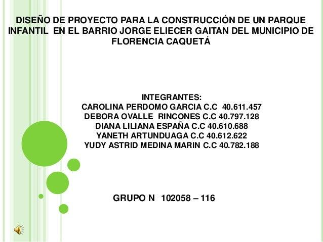 DISEÑO DE PROYECTO PARA LA CONSTRUCCIÓN DE UN PARQUEINFANTIL EN EL BARRIO JORGE ELIECER GAITAN DEL MUNICIPIO DE           ...