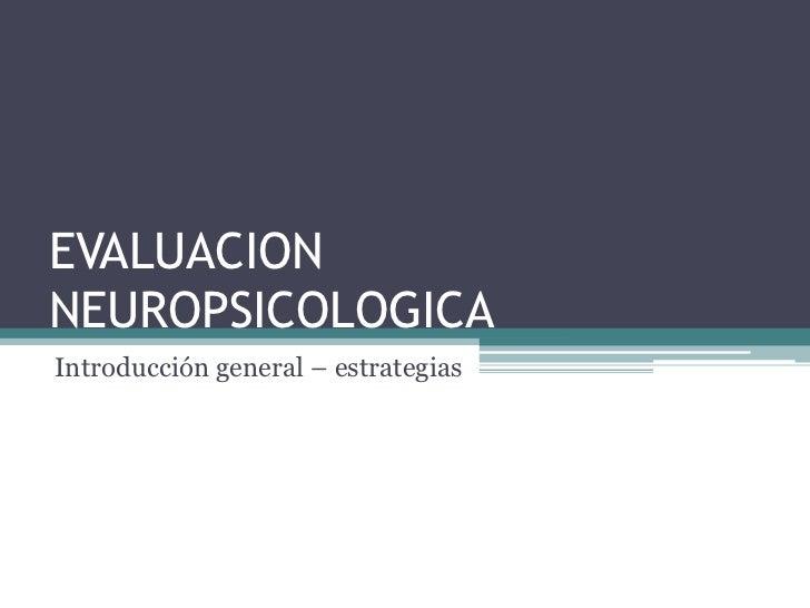 EVALUACIONNEUROPSICOLOGICAIntroducción general – estrategias