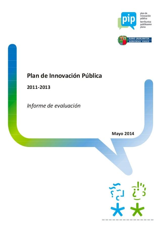 Plan de Innovación Pública 2011-2013 Informe de evaluación Mayo 2014