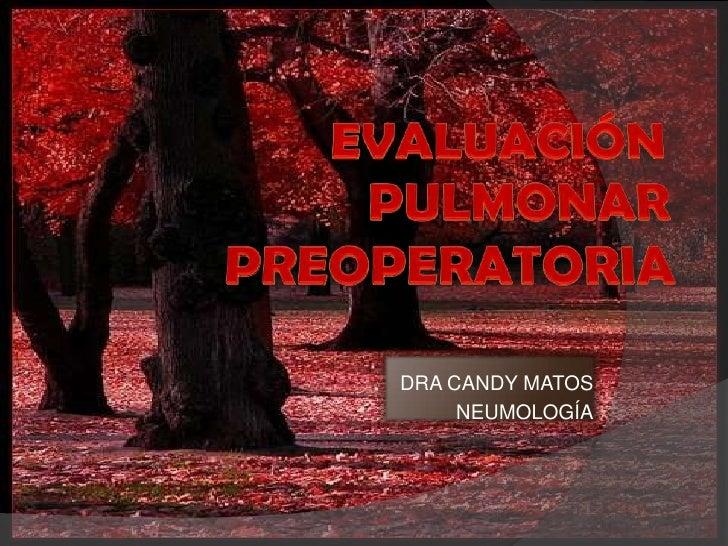 EVALUACIÓN PULMONAR PREOPERATORIA<br />DRA CANDY MATOS<br />NEUMOLOGÍA<br />