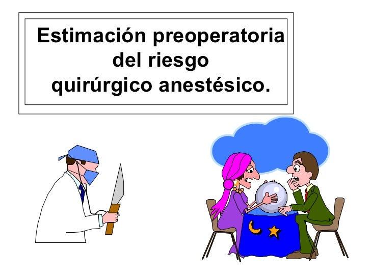 Estimación preoperatoria       del riesgo quirúrgico anestésico.