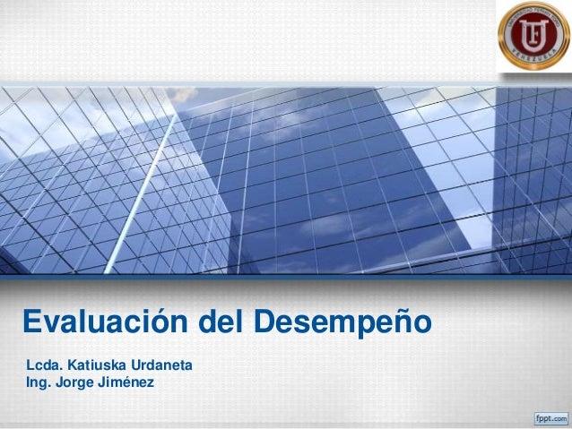 Evaluación del DesempeñoLcda. Katiuska UrdanetaIng. Jorge Jiménez