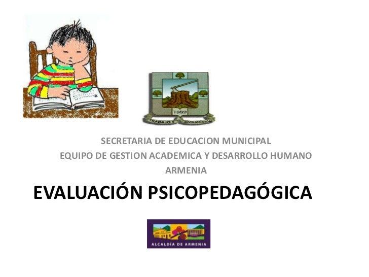 SECRETARIA DE EDUCACION MUNICIPAL  EQUIPO DE GESTION ACADEMICA Y DESARROLLO HUMANO                       ARMENIAEVALUACIÓN...