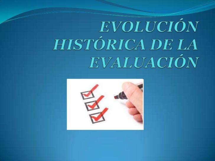 Evolución Histórica de laEvaluación R.W.Tyler   El concepto de objetivos   Se convierten en el núcleo de cualquier prog...