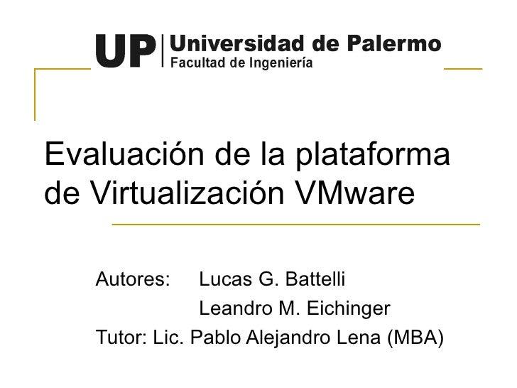 Evaluación de la plataforma de Virtualización VMware Autores:  Lucas G. Battelli Leandro M. Eichinger Tutor: Lic. Pablo Al...