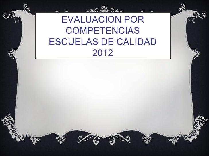 EVALUACION POR   COMPETENCIASESCUELAS DE CALIDAD       2012