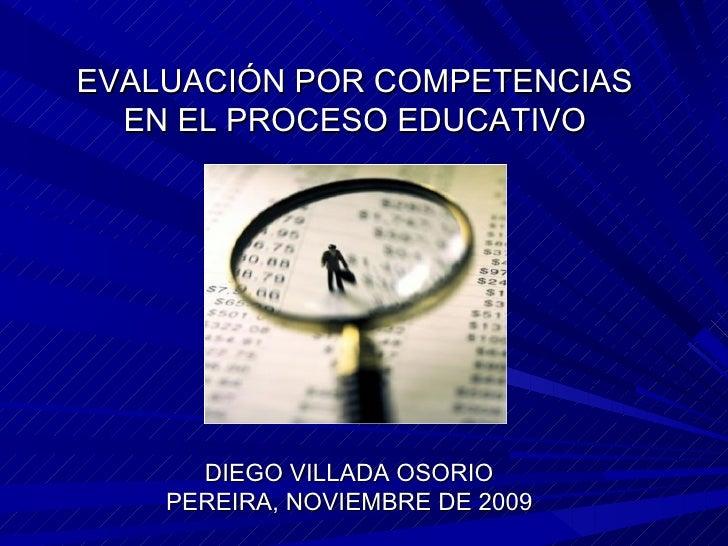 EVALUACIÓN POR COMPETENCIAS EN EL PROCESO EDUCATIVO DIEGO VILLADA OSORIO PEREIRA, NOVIEMBRE DE 2009