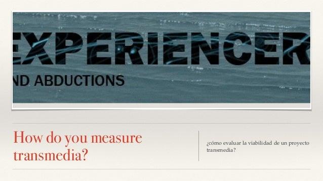 How do you measure transmedia? ¿cómo evaluar la viabilidad de un proyecto transmedia?
