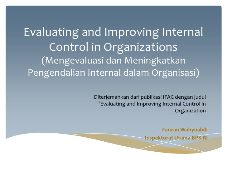 Evaluating and Improving Internal     Control in Organizations   (Mengevaluasi dan MeningkatkanPengendalian Internal dalam...