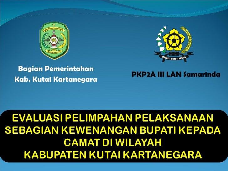 Evaluasi Pelimpahan Pelaksanaan Sebagian Kewenangan Bupati Kepada Camat Di Wilayah Kabupaten Kutai Kartanegara