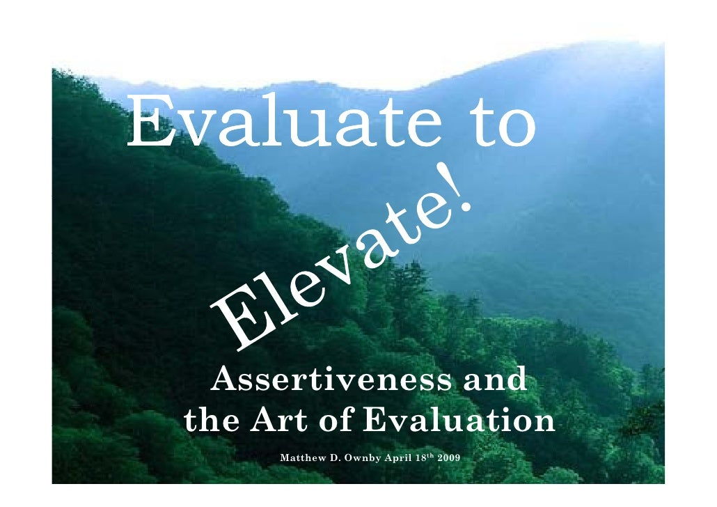 Evaluate to      Assertiveness and    A     i         d  the Art of Evaluation       Matthew D. Ownby April 18th 2009