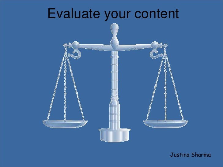 Evaluate your content                        Justina Sharma