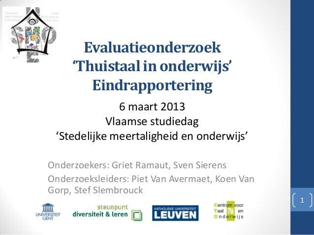 Evaluatieonderzoek'Thuistaal in onderwijs'EindrapporteringOnderzoekers: Griet Ramaut, Sven SierensOnderzoeksleiders: Piet ...