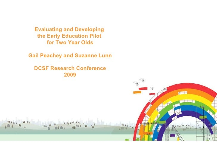 Evaluating and Developing  the Early Education Pilot  for Two Year Olds Gail Peachey and Frances Miller   DCSF Research Co...