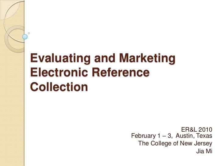 Evaluating and MarketingElectronic ReferenceCollection                                 ER&L 2010                February 1...