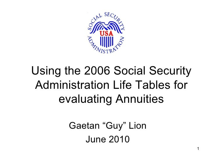 "Using the 2006 Social Security Administration Period Life Tables for evaluating Annuities Gaetan ""Guy"" Lion June 2010"