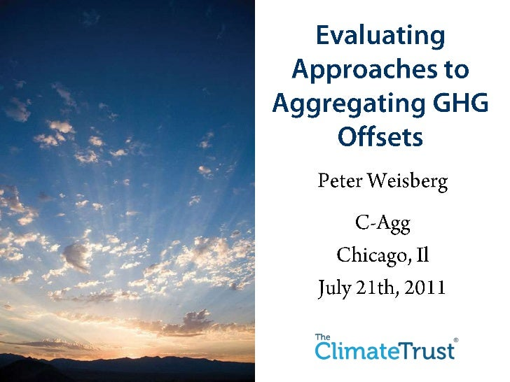 Evaluating Approaches to Aggregating GHG Offsets<br />Peter Weisberg<br />C-Agg<br />Chicago, Il<br />July 21th, 2011<br />