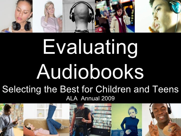 Evaluating         Audiobooks Selecting the Best for Children and Teens               ALA Annual 2009