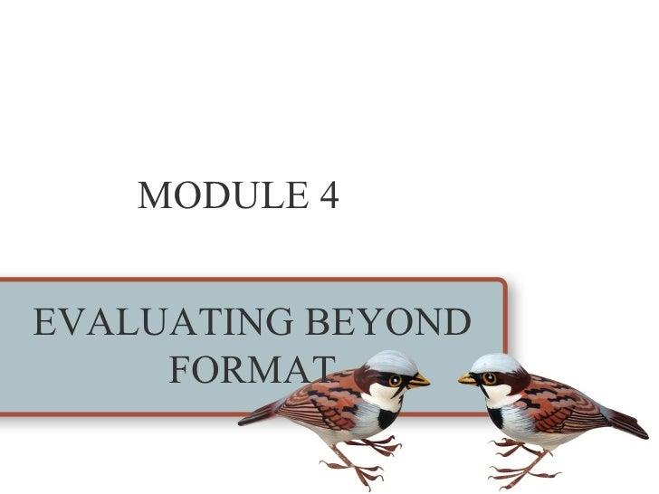 MODULE 4EVALUATING BEYOND     FORMAT
