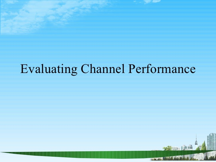 Evaluating Channel Performance