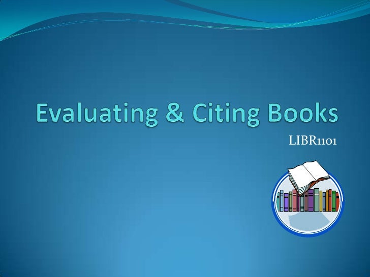 Evaluating & Citing Books<br />LIBR1101<br />