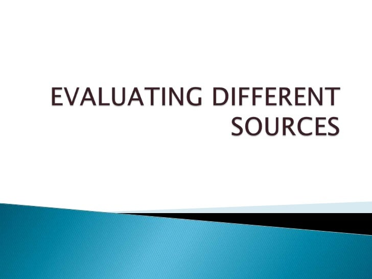 Evaluating different sources