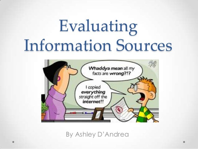 information sources Evaluating health information it is important to recognize that the search for information can be confusing, even when you find credible sources of information.