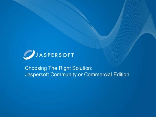 Choosing The Right Solution:Jaspersoft Community or Commercial Edition