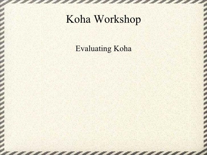 Koha Workshop   Evaluating Koha