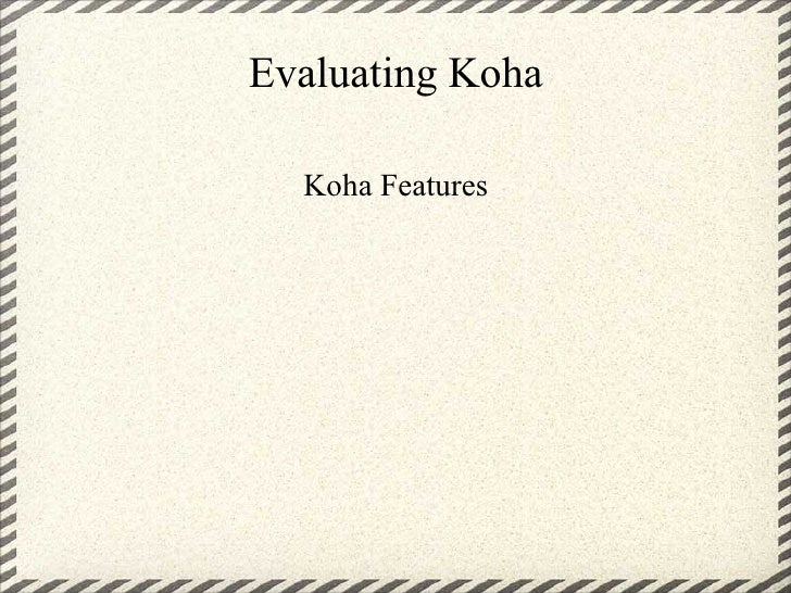 Evaluating Koha    Koha Features