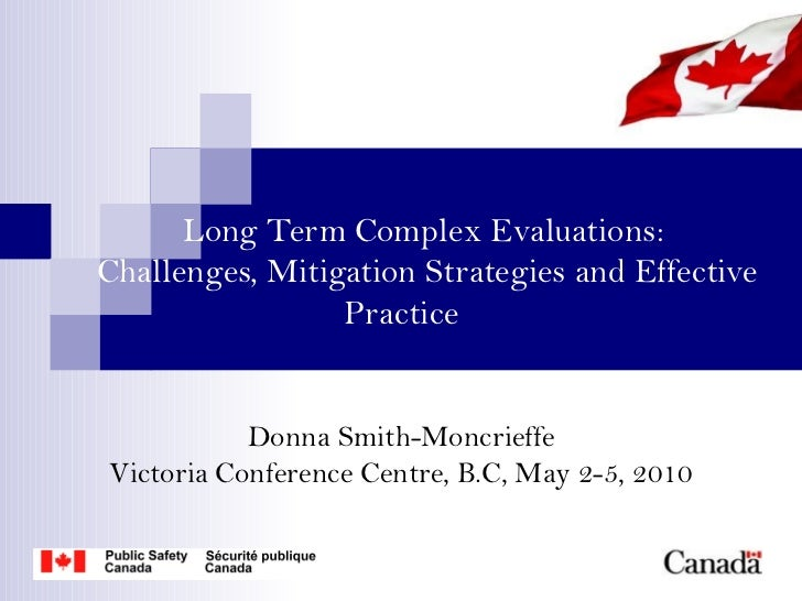 Long Term Complex Evaluations:Challenges, Mitigation Strategies and Effective                 Practice           Donna Smi...
